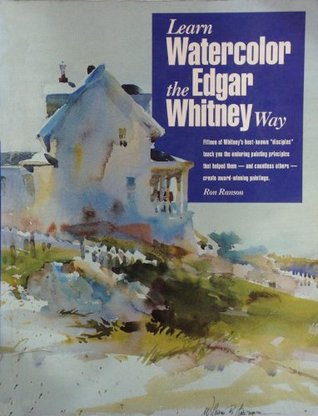 Learn Watercolor the Edgar Whitney Way – by Ron Ranson